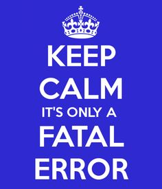 Keep Calm Fatal Error
