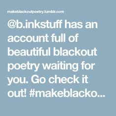 b.inkstuff has an account full of beautiful blackout poetry waiting for you. Go check it out! #makeblackoutpoetry #blackoutpoetry #poetrycommunity #poetry