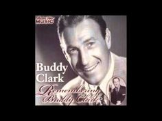 Buddy Clark .. good ole time singer!
