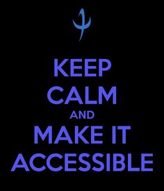 A poster in the style of the UK's 'Keep Calm' war propaganda that reads: keep calm and make it accessible