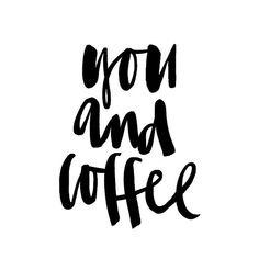 you & coffee.