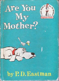 Are You My Mother?  I loved this book as a child and have read it to my kids