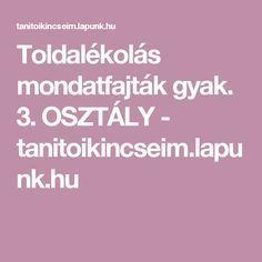 Toldalékolás mondatfajták gyak. 3. OSZTÁLY - tanitoikincseim.lapunk.hu Fa, Teaching, Studying, Education, Onderwijs, Learning, Tutorials