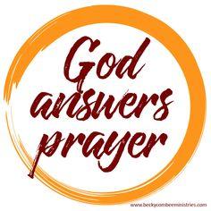 God answers prayer. - Becky Combee