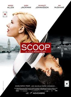"Scoop (2006) Woody Allen, Hugh Jackson  Scarlet Johansson - It's quirky, mysterious, and fun.  ""I love you, really. With all due respect, you're a beautiful person. You're a credit to your race."" (Woody Allen's line of course.) :)"