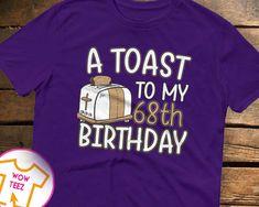 ee3b5cc654d 68th Birthday Toast 68th Birthday Shirt 68th bday 68th birthday gift Funny  68th Shirt 68 Years old 68 Years Old