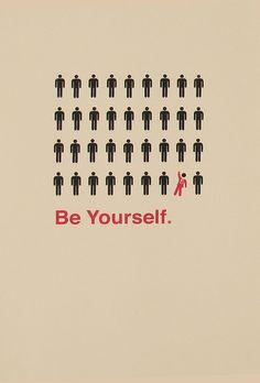 """Be yourself; everyone else is already taken."" Oscar Wilde ;)"