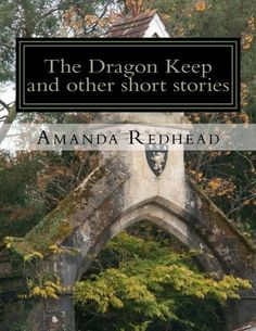The Dragon Keep and other short stories by Amanda Redhead http://www.amazon.co.uk/dp/1500856584/ref=cm_sw_r_pi_dp_Ouqnub1TVFB1C