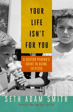 Your Life Isn't for You: A Selfish Person's Guide to Being Selfless (BK Life) - Kindle edition by Seth Adam Smith. Self-Help Kindle eBooks @ Amazon.com.