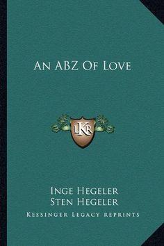 An ABZ Of Love by Inge Hegeler,http://www.amazon.com/dp/1163805068/ref=cm_sw_r_pi_dp_8VVptb0N2YNWTFFG