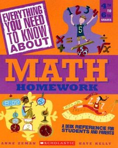 Everything You Need To Know About Math Homework: A Desk Reference For Students and Parents by Anne Zeman,http://www.amazon.com/dp/043962522X/ref=cm_sw_r_pi_dp_bruvsb0MHVG9PA2D