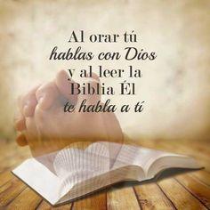 Al orar tu hablas con Dios y al leer la Biblia El te habla a ti.