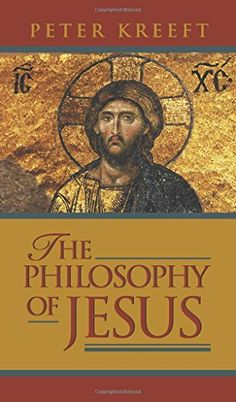 The Philosophy of Jesus by Peter Kreeft…