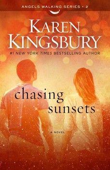 Chasing Sunsets By Karen Kingsbury (Angels Walking, book 2)