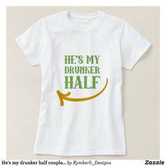 He's my drunker half couples St. Patrick's Day t-shirt  #kymberlidesigns