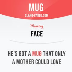 """Mug"" means a face. Example: He's got a mug that only a mother could love. #slang #saying #sayings #phrase #phrases #expression #expressions #english #englishlanguage #learnenglish #studyenglish #language #vocabulary #dictionary #grammar #efl #esl #tesl #tefl #toefl #ielts #toeic #englishlearning #mug #face"