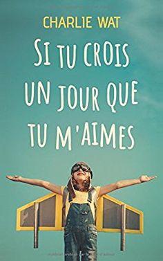 Si tu crois un jour que tu m'aimes: Amazon.fr: Charlie Wat: Livres