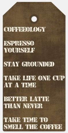Coffeeology - great words to live by!