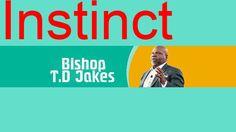 The Potter's House 2016 Td Jakes Sermons, Instinct