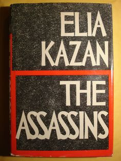 The Assassins by Elia Kazan, 1972, HC/DJ 1st/1st