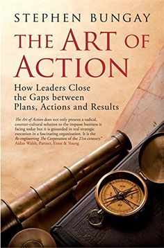 The Art of Action: How Leaders Close the Gaps between Pla...
