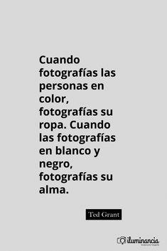 """""""Cuando fotografías personas en color, fotografías su ropa. Cuando las fotografías en blanco y negro, fotografías su alma""""."""