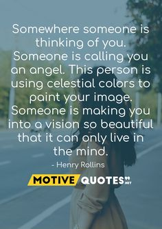Somewhere someone is thinking of you. Someone is calling you an angel. This person is using celestial colors to paint your image. Famous Quotes, Best Quotes, Thinking Of Someone, Your Image, Mindfulness, Angel, Motivation, Famous Qoutes, Best Quotes Ever