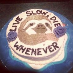 funny photos, sloth cake live slow die whenever Sloth Cakes, Cake Writing, Funny Cake, Cake Wrecks, Birthday Fun, Birthday Cakes, Birthday Ideas, Love Cake, Cute Cakes
