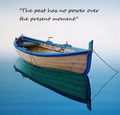 The past has no power over the present moment. #quote #words to live by #quote #words to live by