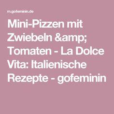 Mini-Pizzen mit Zwiebeln & Tomaten - La Dolce Vita: Italienische Rezepte - gofeminin