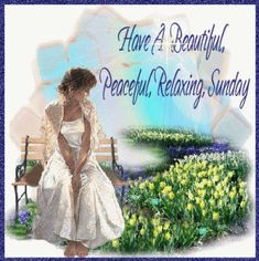 have a beautiful peaceful relaxing sunday