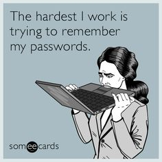 #Workplace: The hardest I work is trying to remember my passwords.