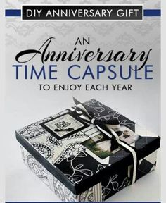This could be for Anniversaries, birthdays, etc... Both you & your husband write a letter to each other, don't read them just put it in a special box & save for a certain amount of years(10, 15, 20, 25 years, your choice). This would also be a wonderful idea to do for your child(ren)!