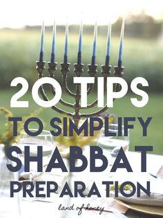 20 tips to make your Shabbat prep smoother and your life easier | Land of Honey