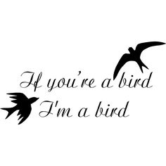 """If You're a Bird I'm a Bird Vinyl Wall Decal 22""""x 11"""" $13.99 Ninja Gear, Good Old Times, Vinyl Wall Decals, Bird, Piercings, Tattoo Ideas, Silhouette, Tattoos, Quotes"""