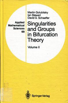 Singularities and groups in bifurcation theory /Martin      Golubitsky, David G. Schaeffer.. -- New York      :Springer-Verlag,c1985-c1988. Ver localización en la Biblioteca de la ULL: http://absysnetweb.bbtk.ull.es/cgi-bin/abnetopac01?TITN=183260