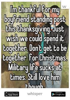 I'm thankful for my boyfriend standing post this thanksgiving. Just wish we could spend it together. Don't get to be together for Christmas. Military life sucks at times. Still love him though -For all the ones who can't be with are boyfriends, husbands. We still love them everyday.