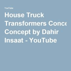 House Truck Transformers Concept by Dahir Insaat - YouTube