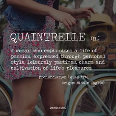 quaintrelle (n) a woman who emphasizes a life of passion, expressed through personal style, leisurely pastimes, charm and cultivation of life's pleasures.