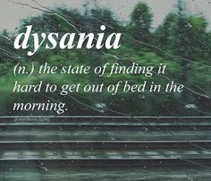 Vocab - dysania; the state of finding it hard to get out of bed in the morning