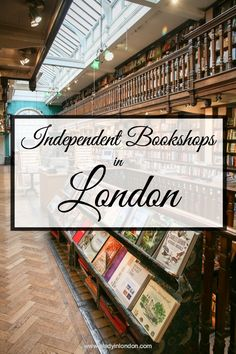 When I need inspiration, I head to one of my favorite places for books. Today I want to share with you 9 of the best independent bookshops in London.