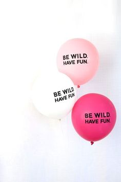 Pink balloons with a cute saying? A must have for your next party! Be Wild Have Fun - Balloons - Set of 3 at The TomKat Studio Celebrate Good Times, Lets Celebrate, Twin Love, A Little Party, Festa Party, Party Decoration, Partys, Holiday Parties, Party Time