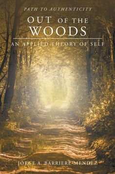 """""""Out of the Woods: An Applied Theory of Self"""" by Page Publishing Author Jorge A. Barriere-Mendez! Click the cover for more information and to find out where you can purchase this great book!"""