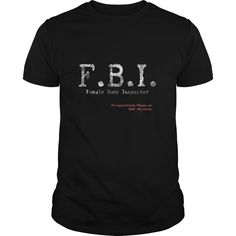 FBI Female Body Inspector Grat Gift For Any Funny Hut Guy T-Shirts, Hoodies. ADD TO CART ==► https://www.sunfrog.com/Funny/FBI-Female-Body-Inspector-Grat-Gift-For-Any-Funny-Hut-Guy-Black-Guys.html?id=41382