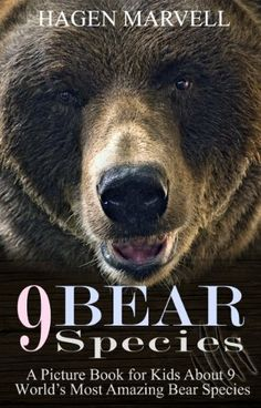 9 Bear Species For Kids:Polar Bear,Grizzly Bears,Brown Bear Book For Children And More,Over 70 Amazing Bears Pictures by Hagen Marvell, http://www.amazon.com/dp/B00GN46ZM4/ref=cm_sw_r_pi_dp_57mHsb0V0T61M