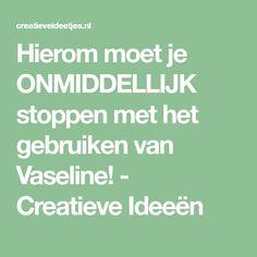 Hierom moet je ONMIDDELLIJK stoppen met het gebruiken van Vaseline! - Creatieve Ideeën
