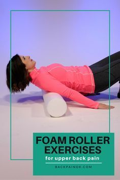 Try these foam roller exercises to alleviate upper back and upper thoracic pain.