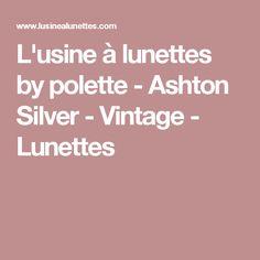 L'usine à lunettes by polette - Ashton Silver - Vintage - Lunettes