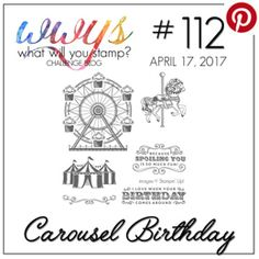 What Will You Stamp? Challenge WWYS112 - Carousel Birthday (April 17 to 22, 2017)