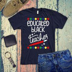 77ef334a Educated Black teacher/ black history teacher shirt/ Black Queen/ Black and  educated/ Black Girls tees/ Black Pride/ Educated/ Black History